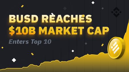 BUSD Reaches $10B Market Cap Milestone and Enters Top 10 Crypto Rankings