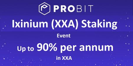 Probit Ixinium (XXA) Staking Event - Up to 90% per annum in XXA